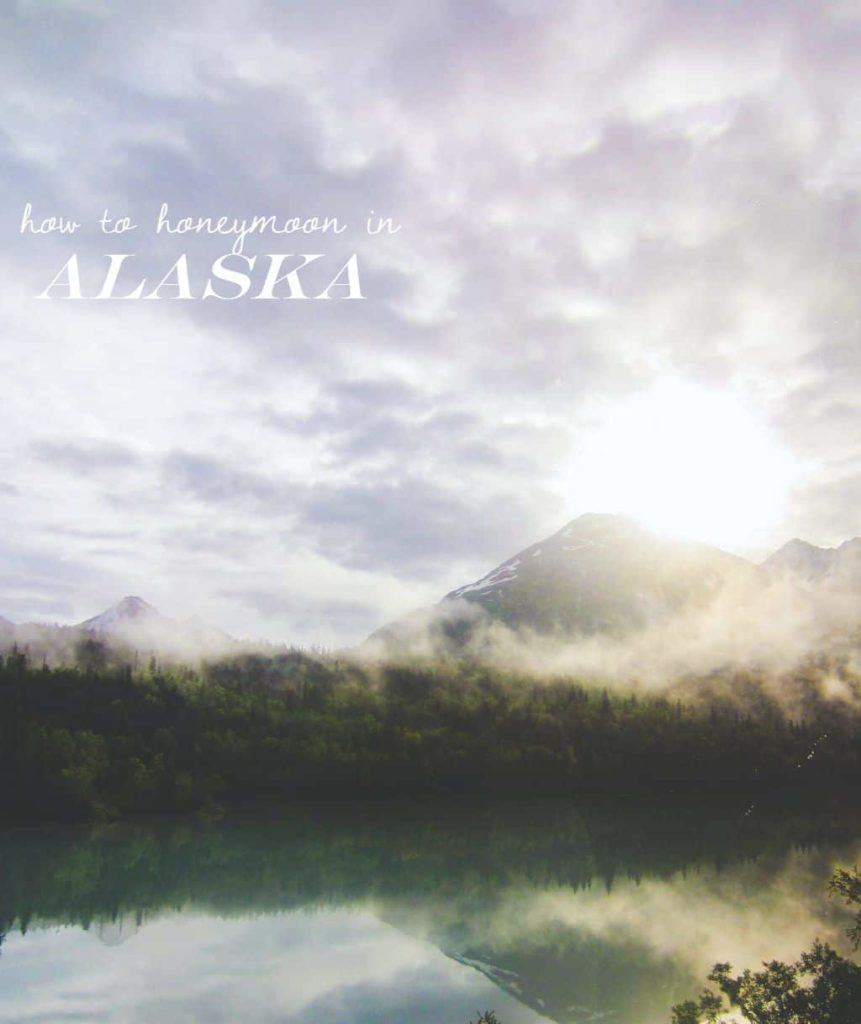 How to honeymoon in Alaska from @sweetphi