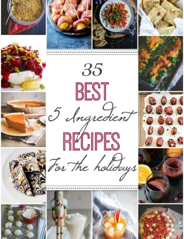 35 of the best 5 ingredient recipes for the holidays!